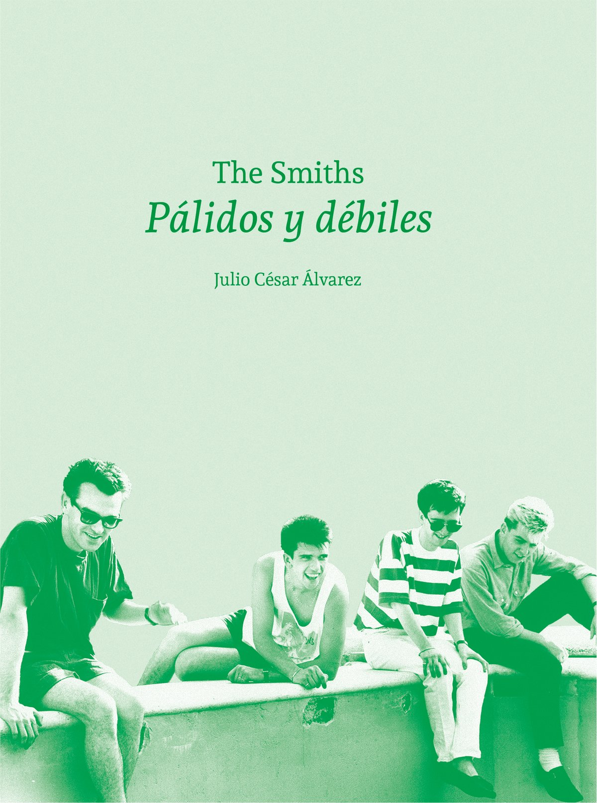 Julio César Álvarez - The Smiths. Pálidos y débiles