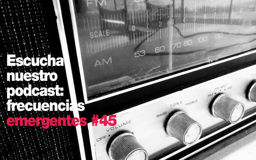Frecuencias Emergentes #45: El confinamiento